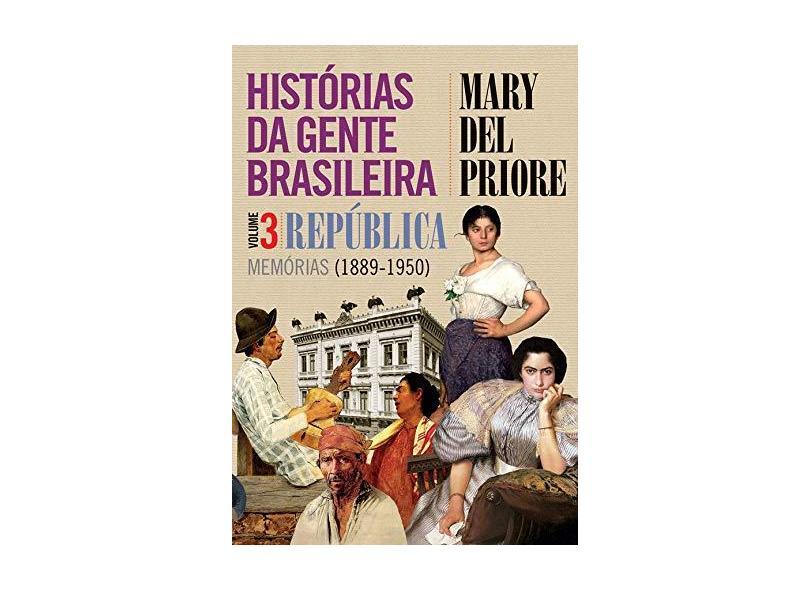 Histórias da Gente Brasileira. República. Memórias. 1889-1950 - Volume 3 - Mary Del Priore - 9788544105511