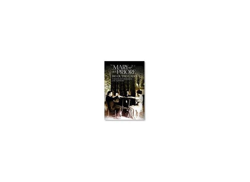 Do Outro Lado - A História do Sobrenatural e do Espiritismo - Priore, Mary Del - 9788542204056