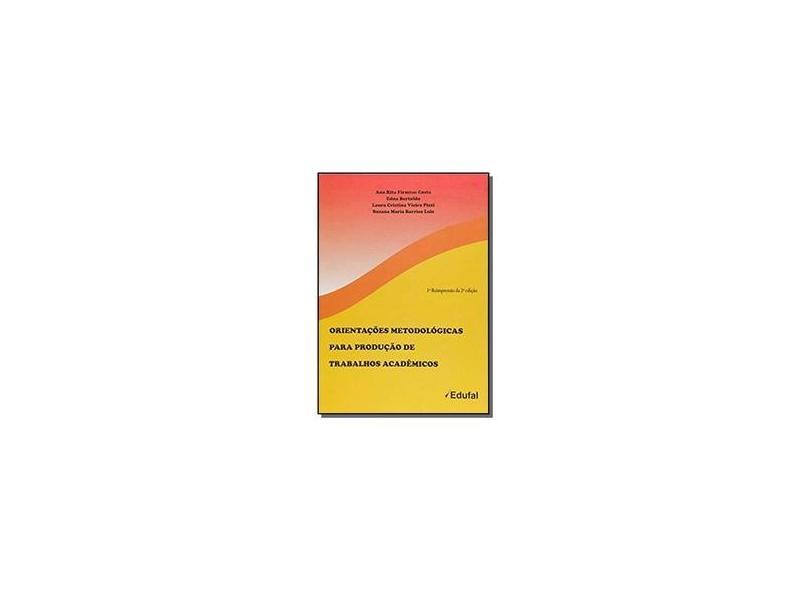 Orientações Metodológicas Para Produção de Trabalhos Acadêmicos - Ana Rita Firmino Costa - 9788571778252