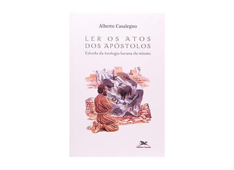 Ler os Atos dos Apóstolos - Estudo da Teologia Lucana da Missão - Casalegno, Alberto - 9788515030590