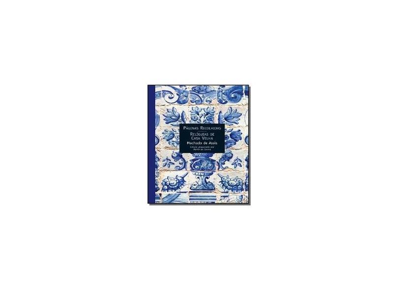 Páginas Recolhidas - Relíquias de Casa Velha - Col. Contistas e Cronistas do Brasil - Assis, Machado De - 9788578270230