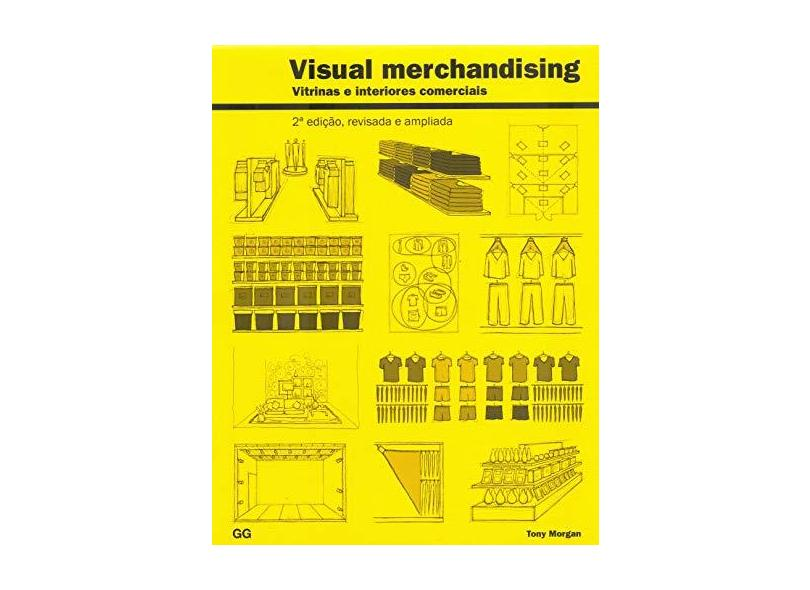 Visual Merchandising - Vitrinas e Interiores Comerciais - 2ª Ed. 2017 - Morgan, Tony - 9788584520824
