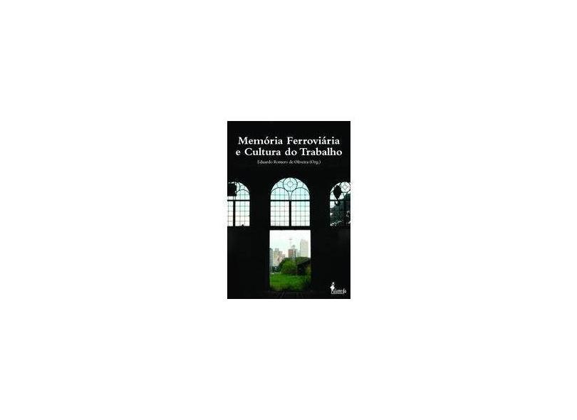 Memória Ferroviária e Cultura do Trabalho - Eduardo Romero De Oliveira - 9788579394812