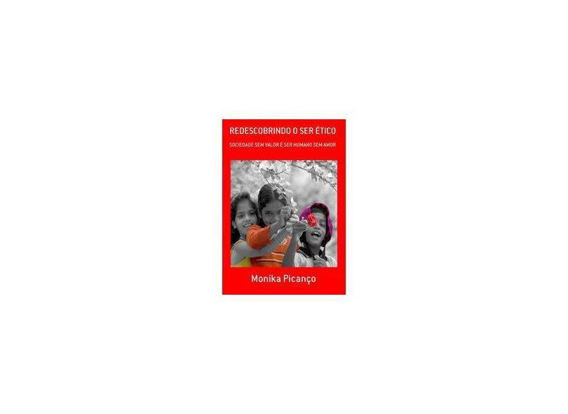 Redescobrindo o Ser Ético - Monika Picanço - 9788590947509