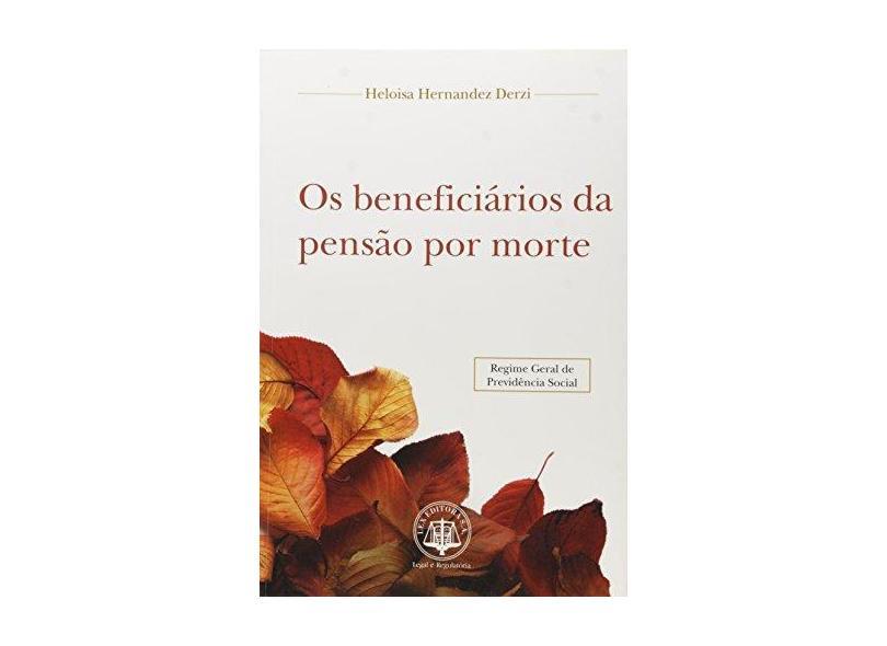 Os Beneficiários da Pensão por Morte - Heloisa Hernandez Derzi - 9788587364043