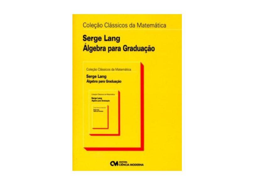 Álgebra Para Graduação - J. Stephen Lang - 9788573937466