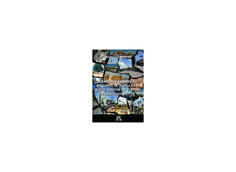 Mudanças e Embates no Município Jijoca e no Indutor do Turismo de Jericoacoara. CE - Jorge Teixeira Do Nascimento - 9788568066027