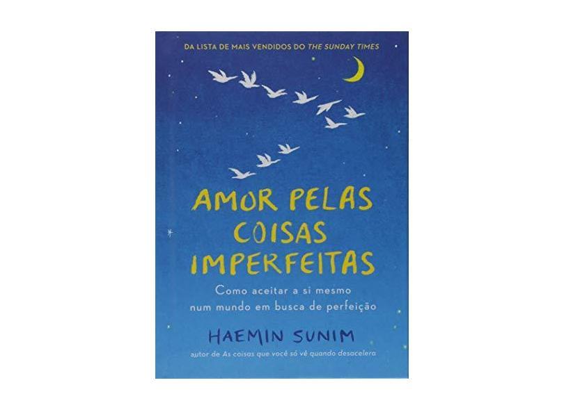 Amor pelas coisas imperfeitas: Como aceitar a si mesmo num mundo em busca de perfeição - Haemin Sunim - 9788543107226