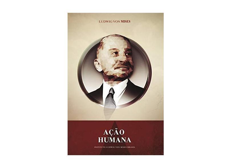 Ação Humana - Mises, Ludwig Von; - 9788562816833