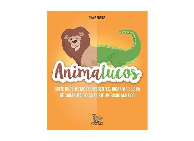 Animalucos: A Criança Inventa O Animal e Treina a Consciência Fonológica - Thais Freire - 9788582304327