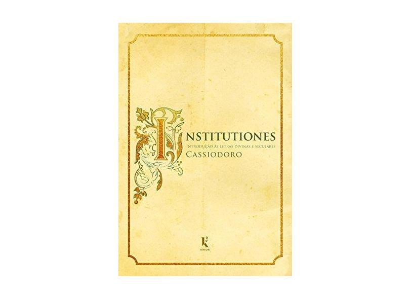 Institutiones. Introdução às Letras Divinas e Seculares - Cassiodoro - 9788594090096