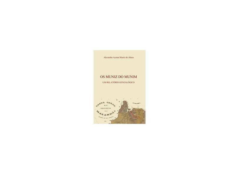Os Muniz do Munim - Alexandre Ayrton Muniz De Abreu - 9788591379804
