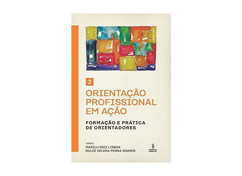 Orientação Profissional Em Ação - Volume 2 - Formação E Prática De Orientadores - Lisboa,marilu Diez - 9788532311115