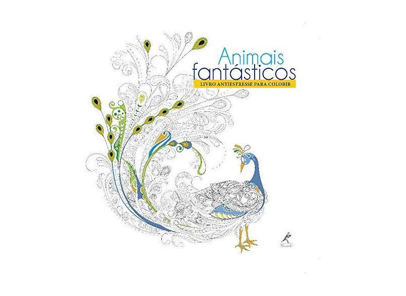 Animais Fantásticos. Livro Antiestresse Para Colorir - Vários Autores - 9788520445976