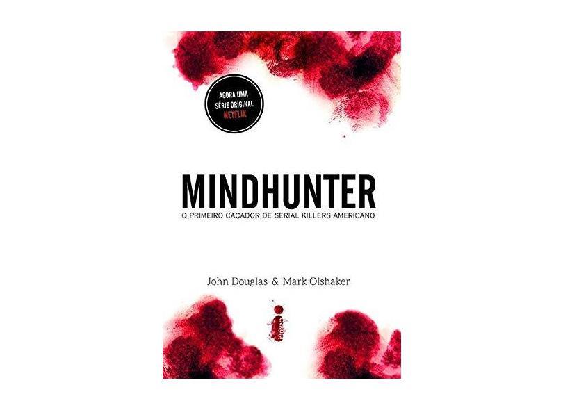 Mindhunter: O Primeiro Caçador De Serial Killers Americano - Douglas,john - 9788551001738