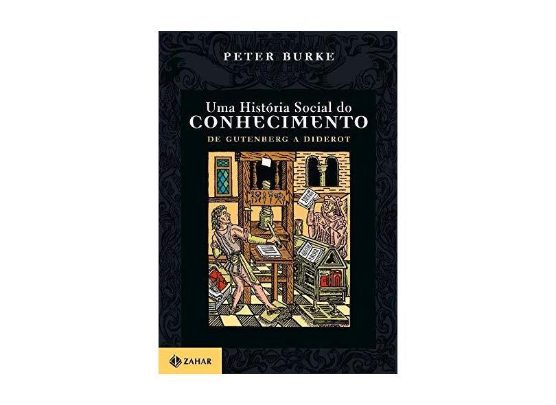 Uma História Social do Conhecimento - De Gutenberg a Diderot - Burke, Peter - 9788571107113
