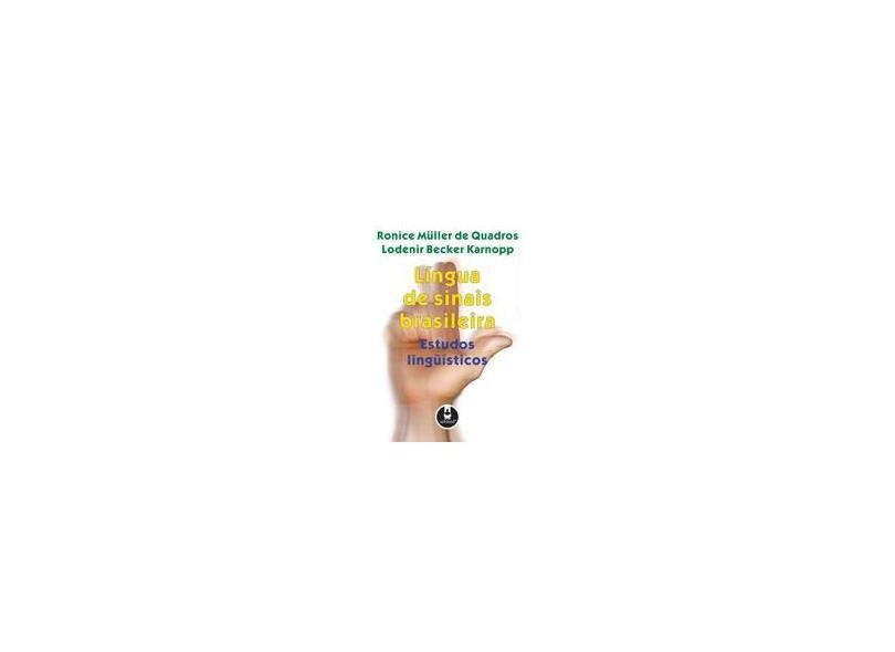 Língua de Sinais Brasileira - Estudos Lingüísticos - Quadros, Ronice Muller De; Karnopp, Lodenir Becker - 9788536303086