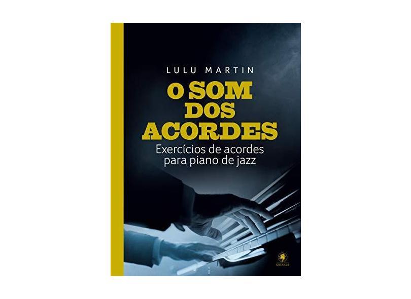 O Som dos Acordes. Exercícios de Acordes Para Piano de Jazz - Lulu Martin - 9788583110118