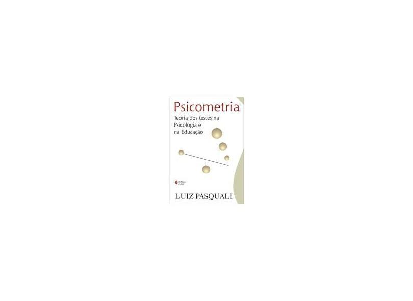 Psicometria - Teoria dos Testes na Psicologia e na Educação - Pasquali, Luiz - 9788532628893