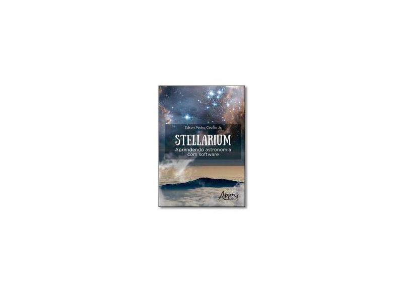 eBook Stellarium: Aprendendo Astronomia com Software: Aprendendo Astronomia com Software - Edson Pedro Cecílio Jr - 9788547301019