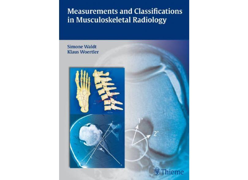 MEASUREMENTS AND CLASSIFICATIONS IN MUSCULOSKELETAL RADIOLOGY - Waldt / Eiber / Woertler. - 9783131692719