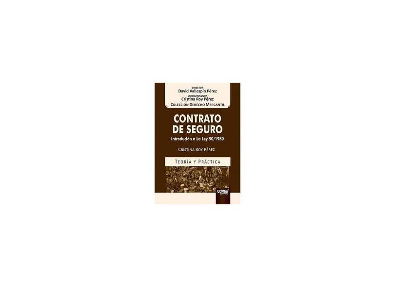 Contrato de Seguro. Introducción a la Ley 50/1980. Teoría y Práctica - Colección Derecho Mercantil - Cristina Roy Pérez - 9788536271576