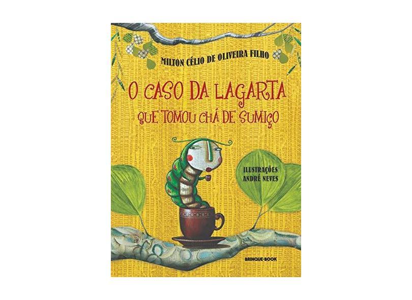 O Caso da Lagarta que Tomou Chá-de-sumiço - Oliveira Filho, Milton Célio De - 9788574122052