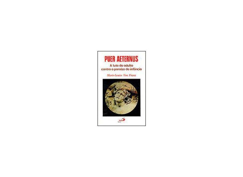 Puer Aeternus: A Luta do Adulto Contra o Paraíso da Infância - Marie-louise Von Franz - 9788534914420