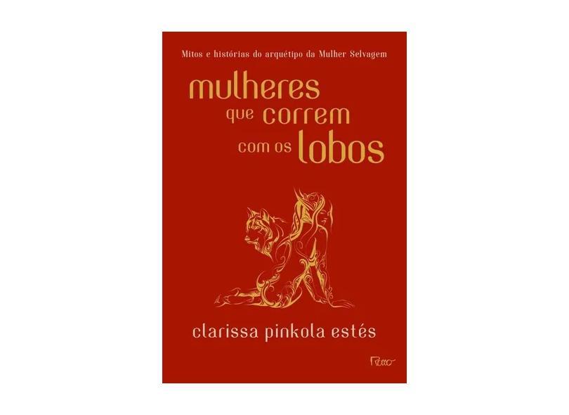 Mulheres Que Correm Com Os Lobos - Estes, Clarissa Pinkola - 9788532529787