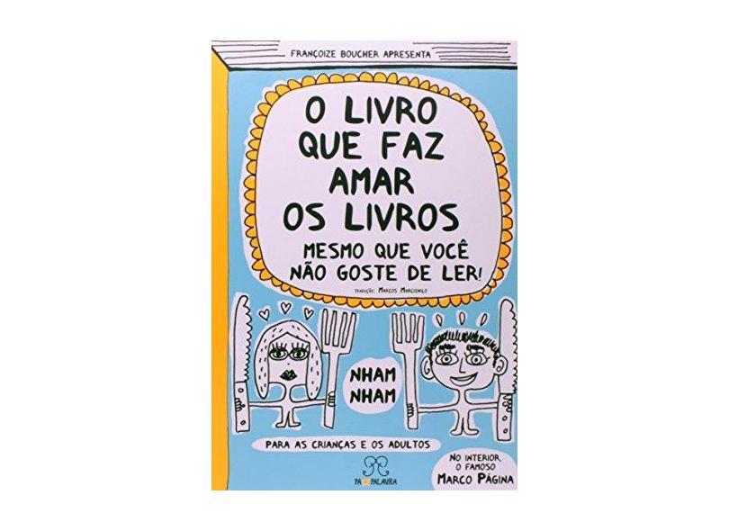 O Livro Que Faz Amar Os Livros - Mesmo Que Você Não Goste de Ler - Boucher, Françoize - 9788568326008