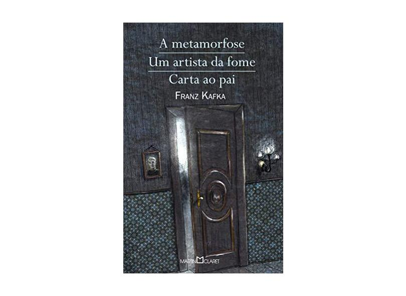 A Metamorfose/ Um Artista Da Fome / Carta Ao Pai - Franz Kafka - 9788572328524