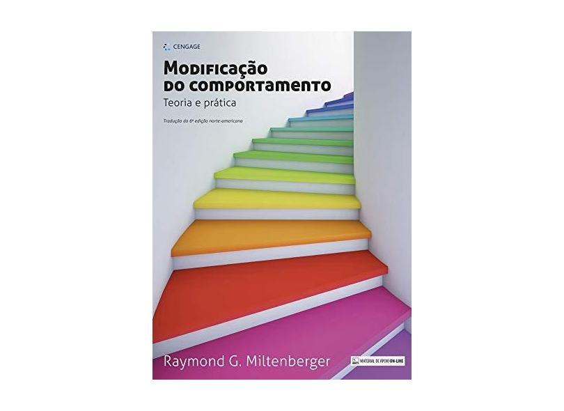 Modificação Do Comportamento: Teoria E Prática - Raymond G. Miltenberger - 9788522126835