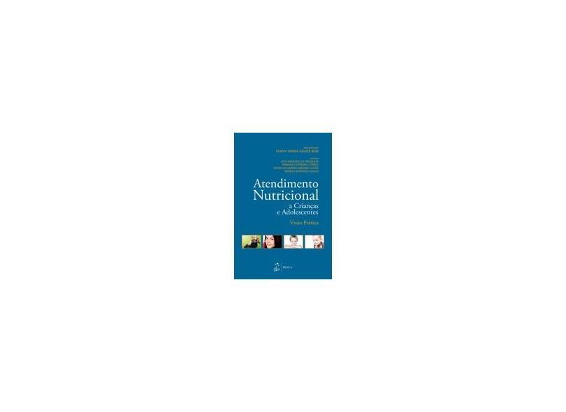 Atendimento Nutricional A Crianças e Adolescentes - Visão Prática - Bon, Avany Maria Xavier - 9788527726306