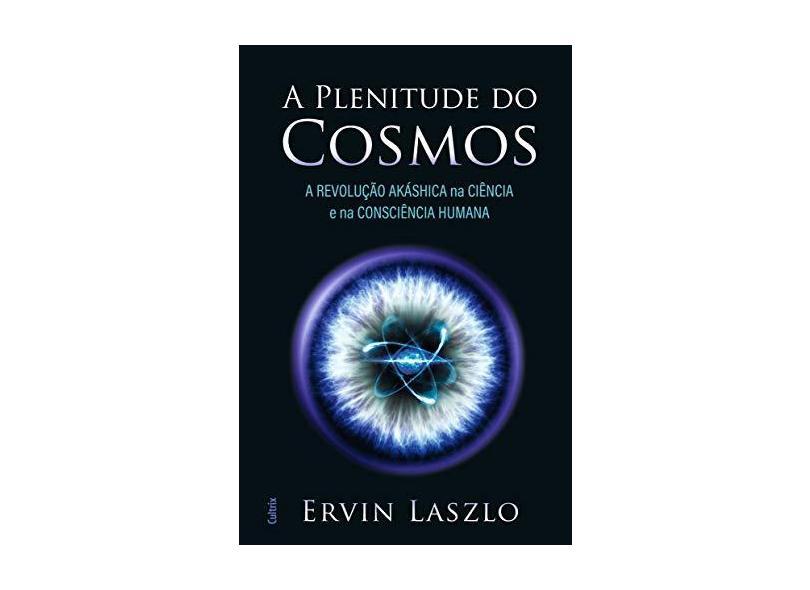 Plenitude do Cosmos - A Revolução Akasha na Ciência e na Consciência Humana - Laszlo,ervin - 9788531614637