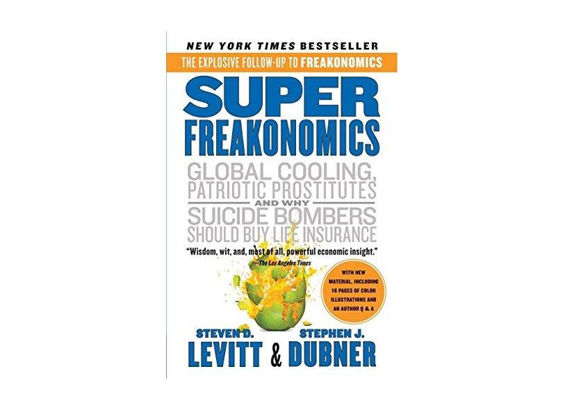 Superfreakonomics: A Rogue Economist Explores the Hidden Side of Everything - Steven D. Levitt - 9780060889586