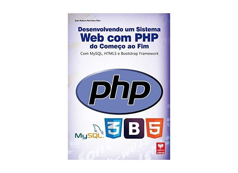 Desenvolvendo Um Sistema Web Com Php Do Começo Ao Fim - Com Mysql, Html5 E Bootstrap Framework - Marchete Filho, Joao Rubens - 9788537104392