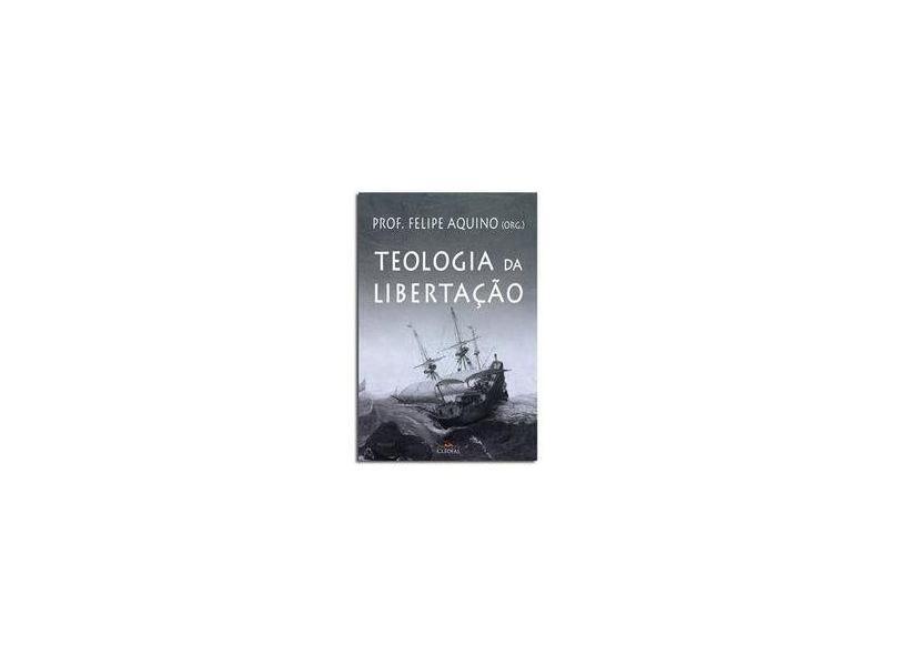 Teologia da Libertação - Felipe Aquino - 9788588158733