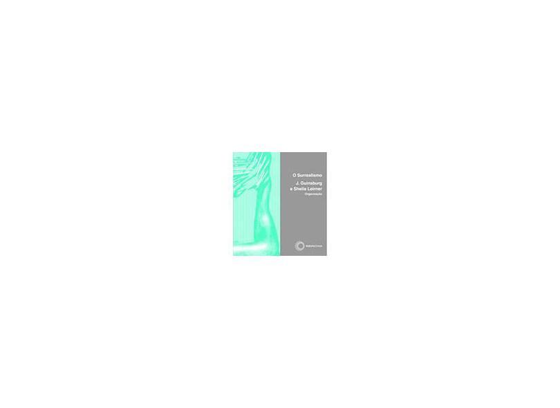 O Surrealismo - Col. Stylus - Guinsburg, J.; Leirner, Sheila - 9788527308168