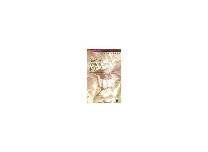 Trabalho Corporal Intuitivo - Abord Reichiana - Neidhoefer, Loil - 9788532304766