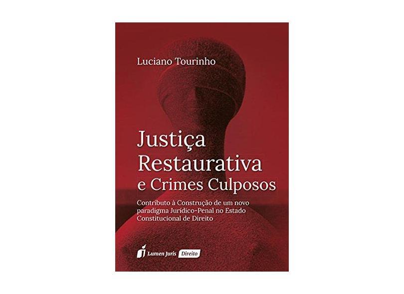 Justiça Restaurativa e Crimes Culposos - Luciano Tourinho - 9788584409778