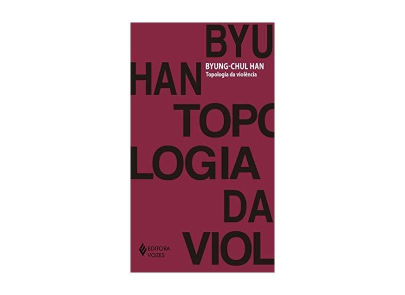 Topologia da Violência - Byung-chul Han - 9788532655059