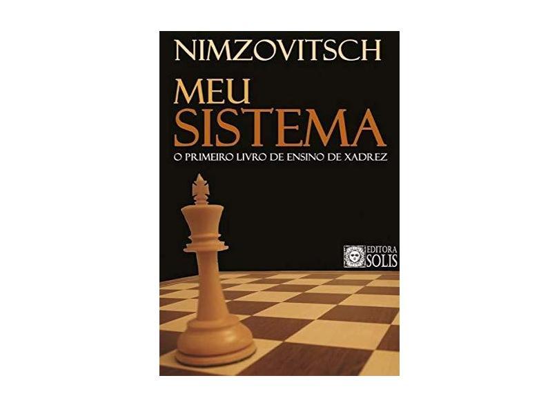 Meu sistema: O primeiro livro de ensino de xadrez - Aaron Nimzowitsch - 9788598628080