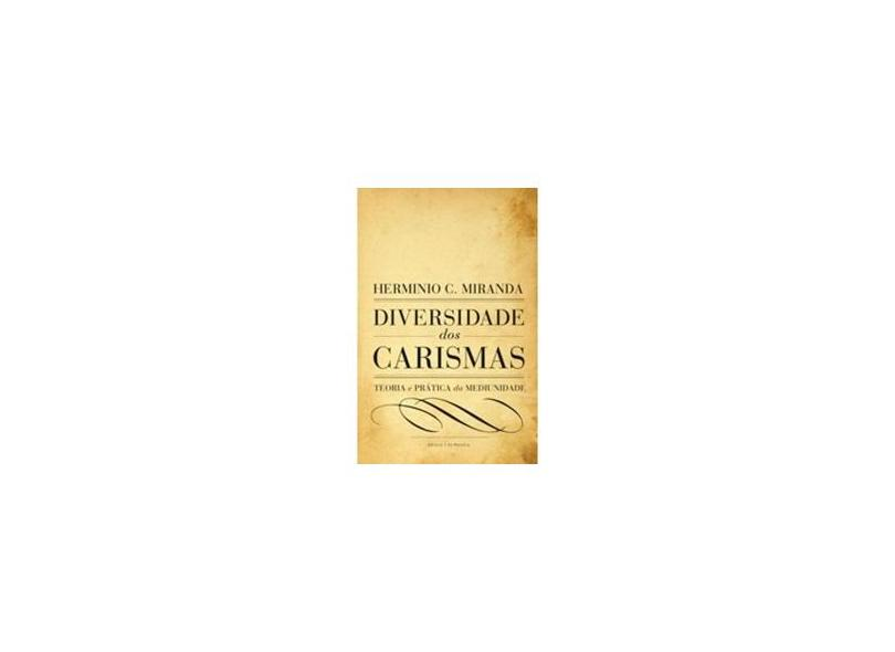 Diversidade Dos Carismas - Teoria e Prática da Mediunidade - 8ª Ed. 2013 - Miranda, Herminio C. - 9788565518888