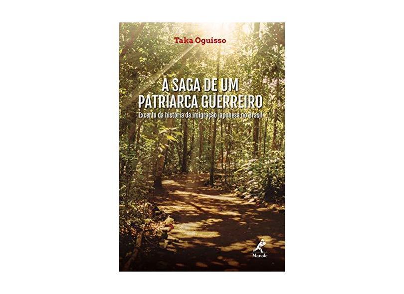 A Saga de um Patriarca Guerreiro: Excerto da História da Imigração Japonesa no Brasil - Taka Oguisso - 9788578683504