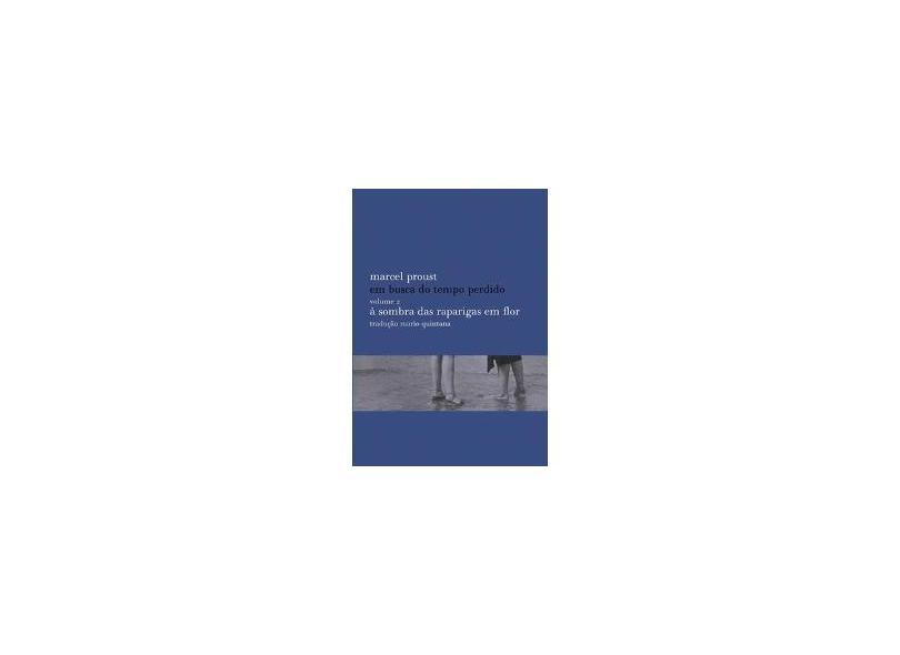 À Sombra das Raparigas em Flor - Em Busca do Tempo Perdido - Vol. 2 - Nova Ed. Revista E... - Proust, Marcel - 9788525042262