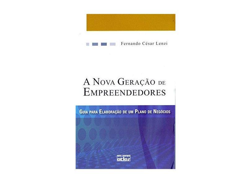 A Nova Geração de Empreendedores - Guia para a Elaboração de um Plano de Negócios - Lenzi, Fernando Cesar - 9788522455539