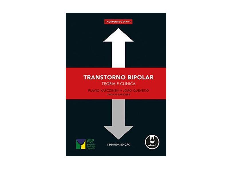 Transtorno Bipolar - Teoria e Clínica - 2ª Ed. 2015 - Kapczinski, Flavio; Quevedo, João - 9788582712696