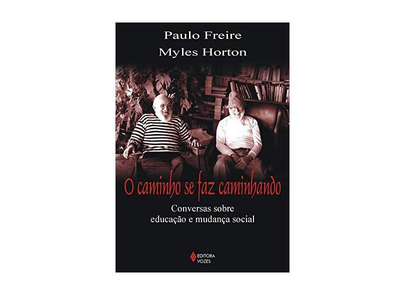 O Caminho Se Faz Caminhando - Myles Horton, Paulo Freire - 9788532628152