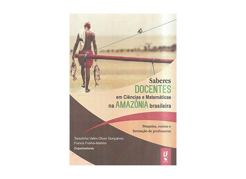 Saberes Docentes em Ciências e Matemáticas na Amazônia Brasileira - Terezinha Valim Oliver Gonçalves - 9788578615086