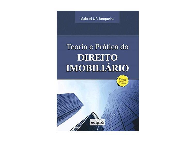Teoria e Prática do Direito Imobiliário - 4ª Ed. - Junqueira, Gabriel J. P. - 9788572836296